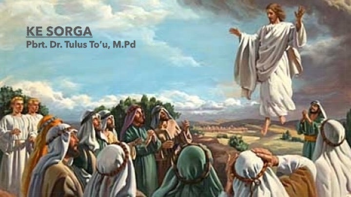 KE S O R G A (Menyambut Hari Kenaikan Kristus)